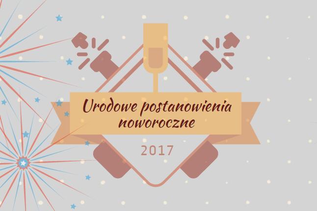 Urodowe postanowienia noworoczne 2017